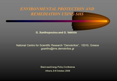 ENVIRONMENTAL PROTECTION AND REMEDIATION USING SHS Black sea Energy Policy Conference Athens, 8-9 October, 2008 National Centre for Scientific Research.