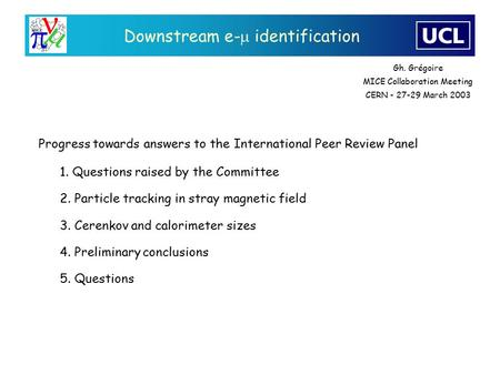 Downstream e-  identification 1. Questions raised by the Committee 2. Particle tracking in stray magnetic field 3. Cerenkov and calorimeter sizes 4. Preliminary.