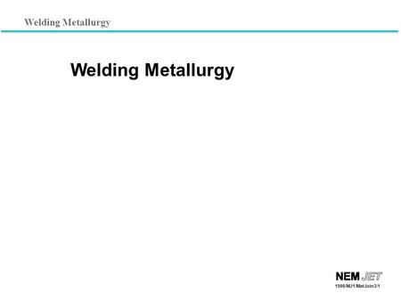 Welding Metallurgy 1998/MJ1/MatJoin3/1 Welding Metallurgy.