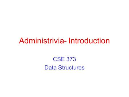 Administrivia- Introduction CSE 373 Data Structures.