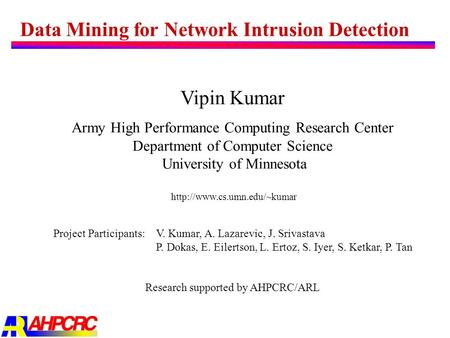 Data Mining for Network Intrusion Detection Vipin Kumar Army High Performance Computing Research Center Department of Computer Science University of Minnesota.