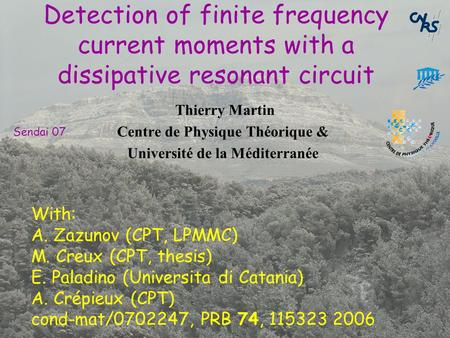 Thierry Martin Centre de Physique Théorique & Université de la Méditerranée Detection of finite frequency current moments with a dissipative resonant circuit.
