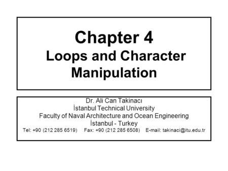 Chapter 4 Loops and Character Manipulation Dr. Ali Can Takinacı İstanbul Technical University Faculty of Naval Architecture and Ocean Engineering İstanbul.