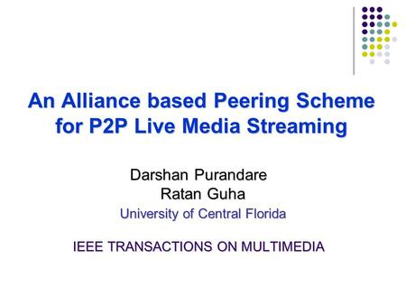 An Alliance based PeeringScheme for P2P Live Media Streaming An Alliance based Peering Scheme for P2P Live Media Streaming Darshan Purandare Ratan Guha.