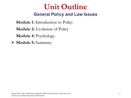 Sanjay Goel, School of Business/Center for Information Forensics and Assurance University at Albany Proprietary Information 1 Unit Outline General Policy.