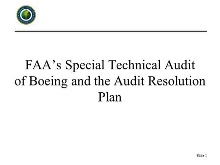 Slide 1 FAA's Special Technical Audit of Boeing and the Audit Resolution Plan.