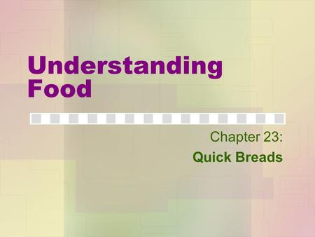 Understanding Food Chapter 23: Quick Breads.