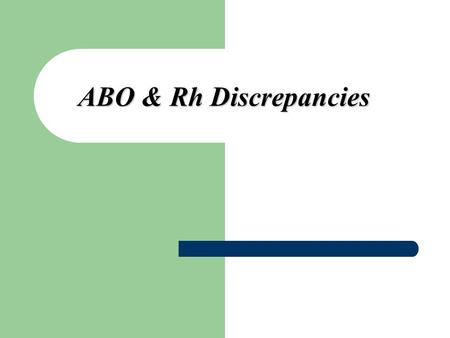 ABO & Rh Discrepancies. When the results of the forward grouping (patient cells) do not correspond to the results of the reverse grouping (patient serum)
