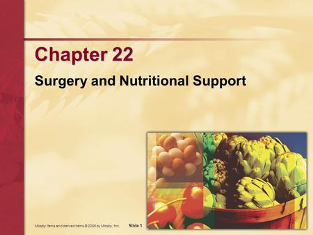 Mosby items and derived items © 2006 by Mosby, Inc. Slide 1 Chapter 22 Surgery and Nutritional Support.