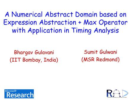 A Numerical Abstract Domain based on Expression Abstraction + Max Operator with Application in Timing Analysis Sumit Gulwani (MSR Redmond) Bhargav Gulavani.