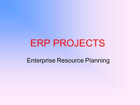ERP PROJECTS Enterprise Resource Planning. OutLine of Presentation Definition of ERP & examples Effects of ERP projects on performance of a firm Applications.