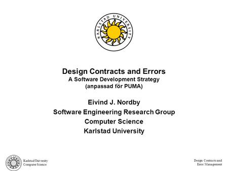 Karlstad University Computer Science Design Contracts and Error Management Design Contracts and Errors A Software Development Strategy (anpassad för PUMA)