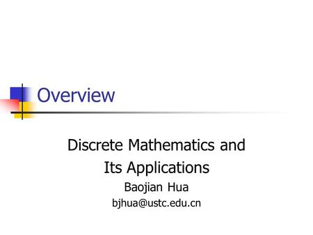 Overview Discrete Mathematics and Its Applications Baojian Hua