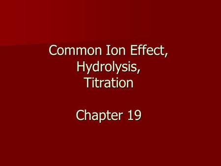 Common Ion Effect, Hydrolysis, Titration Chapter 19.