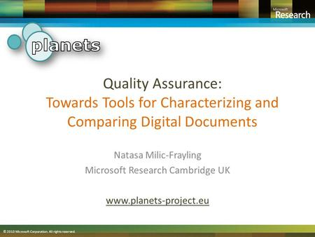 © 2010 Microsoft Corporation. All rights reserved. Quality Assurance: Towards Tools for Characterizing and Comparing Digital Documents Natasa Milic-Frayling.
