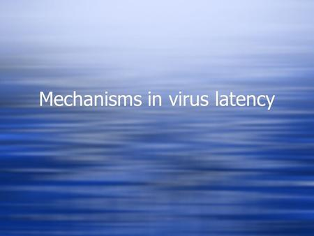 Mechanisms in virus latency.  THIS WILL NOT BE ON THE FINAL EXAM!