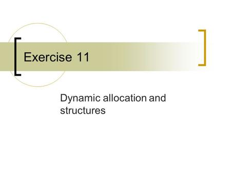 Exercise 11 Dynamic allocation and structures. Dynamic Allocation Array variables have fixed size, used to store a fixed and known amount of variables.