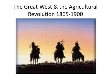 The Great West & the Agricultural Revolution 1865-1900.