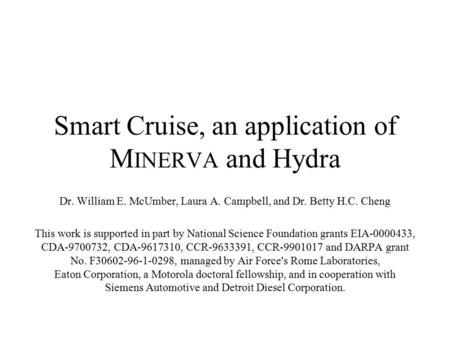 Smart Cruise, an application of M INERVA and Hydra Dr. William E. McUmber, Laura A. Campbell, and Dr. Betty H.C. Cheng This work is supported in part by.
