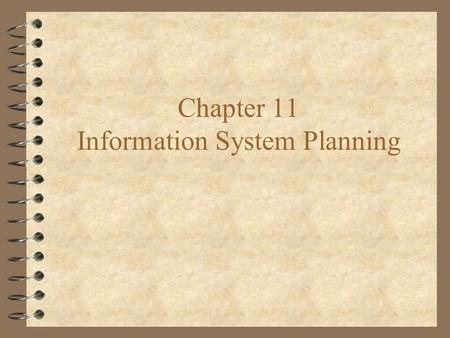 Chapter 11 Information System Planning Information Systems Planning 4 Process of Information System Planning 4 Strategic Alignment of Business and Information.