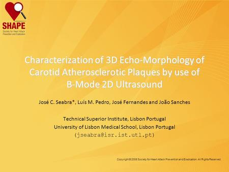 Copyright © 2008 Society for Heart Attack Prevention and Eradication. All Rights Reserved. Characterization of 3D Echo-Morphology of Carotid Atherosclerotic.
