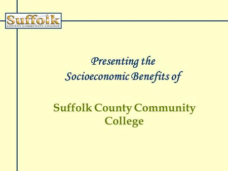 Presenting the Socioeconomic Benefits of Suffolk County Community College.