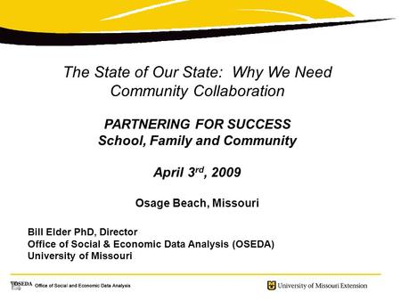The State of Our State: Why We Need Community Collaboration PARTNERING FOR SUCCESS School, Family and Community April 3 rd, 2009 Osage Beach, Missouri.