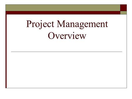 Project Management Overview. Project Management Definition  Project PMT - A project is new unique work that will require the rigor of project management.