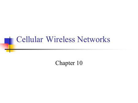 Cellular Wireless Networks Chapter 10. Cellular Network Organization Use multiple low-power transmitters (100 W or less) Areas divided into cells Each.