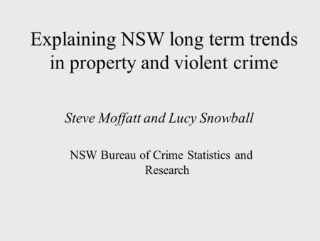 Explaining NSW long term trends in property and violent crime Steve Moffatt and Lucy Snowball NSW Bureau of Crime Statistics and Research.