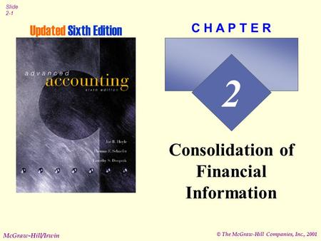 © The McGraw-Hill Companies, Inc., 2001 Slide 2-1 McGraw-Hill/Irwin 2 C H A P T E R Consolidation of Financial Information Updated Sixth Edition.