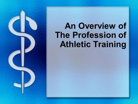 An Overview of The Profession of Athletic Training.