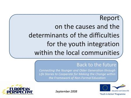 Report on the causes and the determinants of the difficulties for the youth integration within the local communities Back to the future Connecting the.