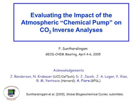 "Evaluating the Impact of the Atmospheric "" Chemical Pump "" on CO 2 Inverse Analyses P. Suntharalingam GEOS-CHEM Meeting, April 4-6, 2005 Acknowledgements."