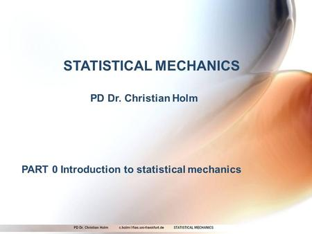 STATISTICAL MECHANICS PD Dr. Christian Holm PART 0 Introduction to statistical mechanics.