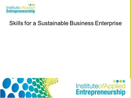 Skills for a Sustainable Business Enterprise. AIM To appreciate the term sustainability is in the context of enterprise. Learning Outcomes: To understand.