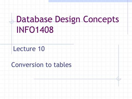 Lecture 10 Conversion to tables Database Design Concepts INFO1408.