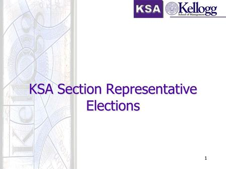 1 KSA Section Representative Elections. 2 Overview KSA Structure 1 st Year Positions Timing Rules Results Q & A.