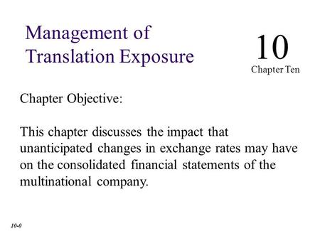 Chapter Objective: This chapter discusses the impact that unanticipated changes in exchange rates may have on the consolidated financial statements of.