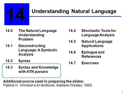 1 Understanding Natural Language 14 14.0The Natural Language Understanding Problem 14.1Deconstructing Language: A Symbolic Analysis 14.2Syntax 14.3Syntax.