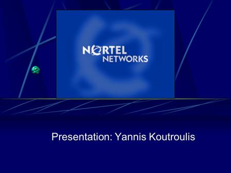 Presentation: Yannis Koutroulis. Vision: Leading the world to unified networks through supply chain excellence Mission: To enable customer success through.