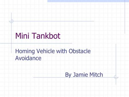 Mini Tankbot Homing Vehicle with Obstacle Avoidance By Jamie Mitch.