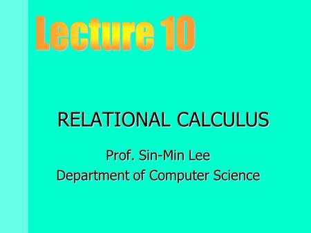 RELATIONAL CALCULUS Prof. Sin-Min Lee Department of Computer Science.