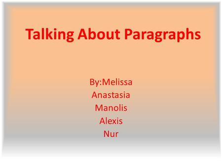 Talking About Paragraphs By:Melissa Anastasia Manolis Alexis Nur.