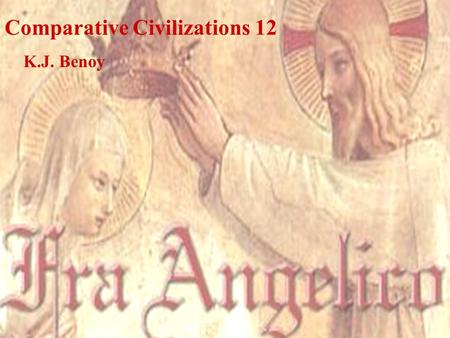 "Comparative Civilizations 12 K.J. Benoy. Fra Angelico ""He was kind to other people and moderate, lived chastely and far from the temptations of this world."