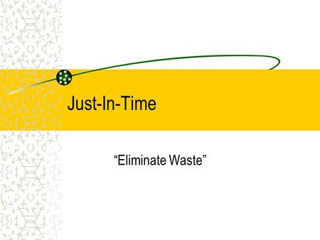 "Just-In-Time ""Eliminate Waste""."