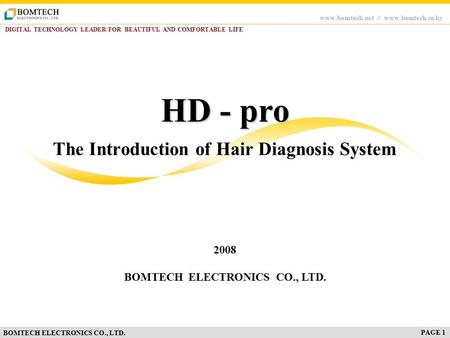 Www.bomtech.net // www.bomtech.co.kr DIGITAL TECHNOLOGY LEADER FOR BEAUTIFUL AND COMFORTABLE LIFE BOMTECH ELECTRONICS CO., LTD. The Introduction of Hair.