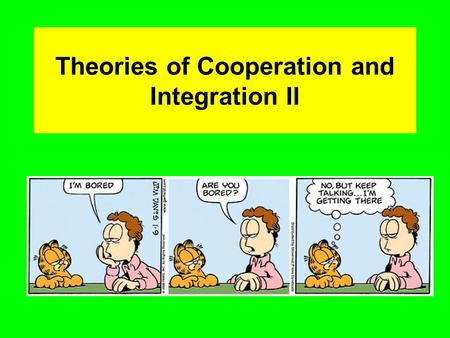 Theories of Cooperation and Integration II. The nature of the beast ?? Supranational organization, intergovernmental administration union, multilevel.