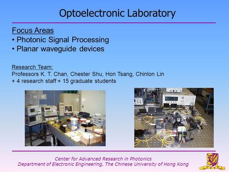 Center for <strong>Advanced</strong> Research in Photonics Department of <strong>Electronic</strong> Engineering, The Chinese University of Hong Kong Focus Areas Photonic Signal Processing.