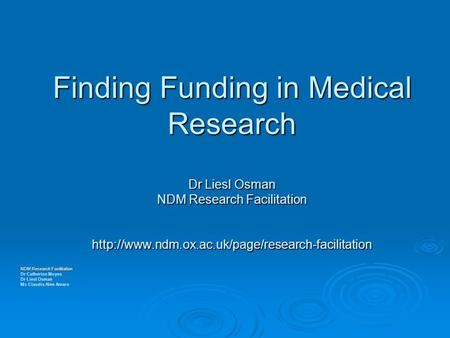 Finding Funding in Medical Research Dr Liesl Osman NDM Research Facilitation  NDM Research Facilitation.
